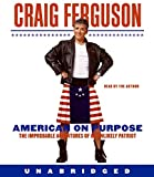 American on Purpose CD: The Improbable Adventures of an Unlikely Patriot
