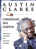 img - for Choosing His Coffin. The Best Stories of Austin Clarke book / textbook / text book