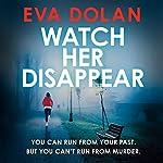 Watch Her Disappear: Zigic and Ferreira Series, Book 4 | Eva Dolan