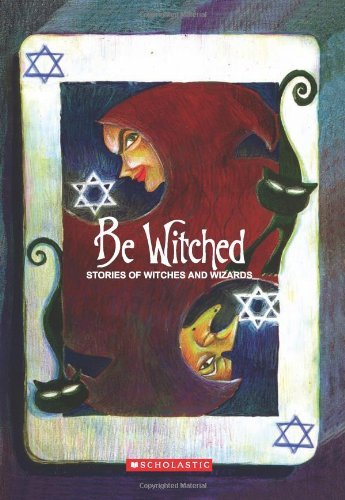 Be Witched: Stories of Witches and Wizards