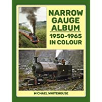 Narrow Gauge Album: 1950-1965 In Colour