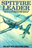 Spitfire Leader: Flying Career of Wing Commander Evan (Rosie) Mackie, DSO, DFC and Bar, DFC(US), New Zealand Fighter Ace by Max Avery (1-May-1997) Hardcover