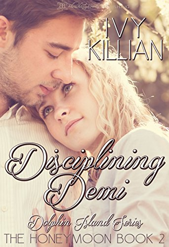 Disciplining Demi - The Honeymoon (Dolphin Island Series Book 2)