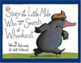 The Story of the Little Mole Who Went in Search of Whodunit, Werner Holzwarth and Wolf Erlbruch, 081091641X