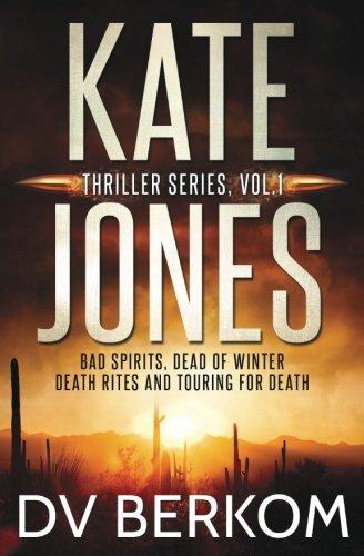 Kate Jones Thriller Series, Vol. 1: Bad Spirits, Dead of Winter, Death Rites, Touring for Death (Volume 1)