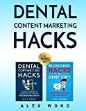 Dental Content Marketing Hacks: 2 Books In 1 - Dental Copywriting Hacks & Blogging Hacks For Dentistry
