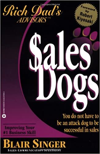 Rich Dad's Advisors: Sales Dogs: You Don't Have to Be an Attack Dog to Explode Your Income