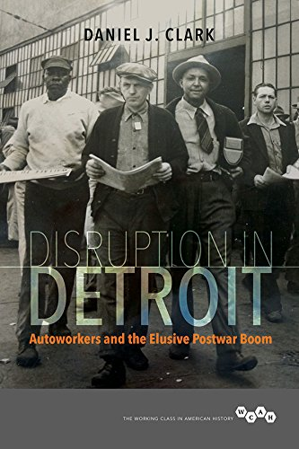 Disruption in Detroit: Autoworkers and the Elusive Postwar Boom (Working Class in American History)