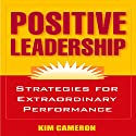 Positive Leadership: Strategies for Extraordinary Performance Audiobook by Kim Cameron Narrated by David Drummond