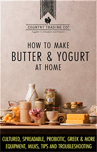 How to Make Butter and Yogurt: Make your own artisan butter & yogurt at home by Country Trading Co.