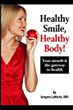 Healthy Smile, Healthy Body!: Your mouth is the