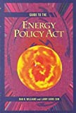 Guide to the Energy Policy Act, Dan R. Williams and Larry Good, 0881732273