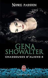 Chasseuses d'aliens, tome 4 : Noire passion par Gena Showalter