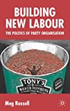 img - for Building New Labour: The Politics of Party Organisation by Meg Russell (2005-03-25) book / textbook / text book