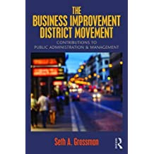 The Business Improvement District Movement: Contributions to Public Administration & Management
