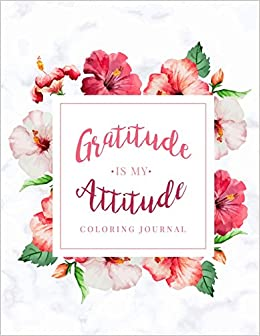 Gratitude Is My Attitude Coloring Journal Beautiful Floral