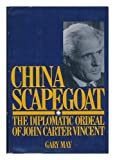 China Scapegoat, the Diplomatic Ordeal of John Carter Vincent, Gary May, 0915220490