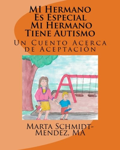 MI Hermano Es Especial Mi Hermano Tiene Autismo: Un Cuento Acerca De Aceptacion (Necesidades Especiales) (Volume 1) (Spanish Edition)