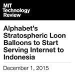 Alphabet's Stratospheric Loon Balloons to Start Serving Internet to Indonesia | Tom Simonite