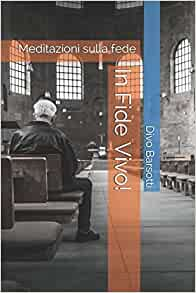 In fide vivo meditazioni sulla fede italian edition divo barsotti 9789887725589 amazon - Divo barsotti meditazioni ...