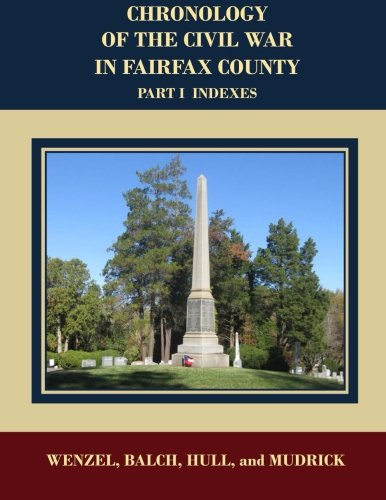 Chronology of the Civil War in Fairfax County, Part 1 Indexes: Chronology of the Civil War in Fairfax County, Part 1 Indexes:  Battles, Skirmishes, ... War in Fairfax County, Virginia) (Volume 2) ebook