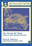 The in Lieu of Myth - Airmen in Joint Ground Operations, David Marttala, 1478380489