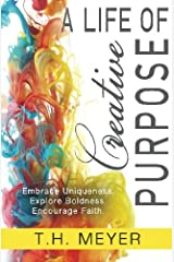 A Life of Creative Purpose: Embrace Uniqueness, Explore Boldness, Encourage Faith Paperback