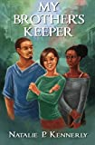 My Brother's Keeper, Natalie P. Kennerly, 1484186893