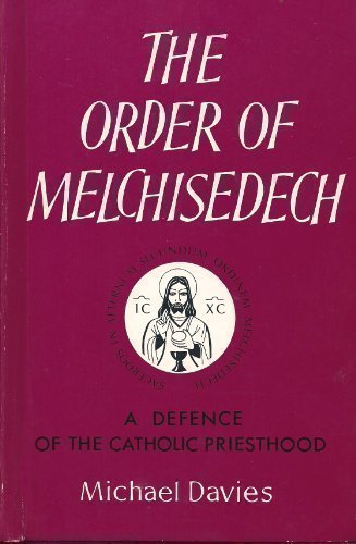 Order of Melchisedech: A Defence of the Catholic Priesthood