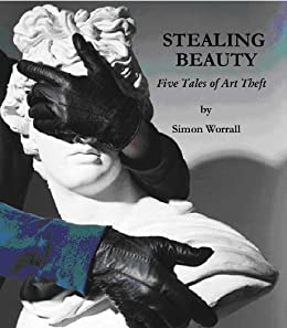 Stealing Beauty: Five Tales of Art Theft by [worrall, simon]