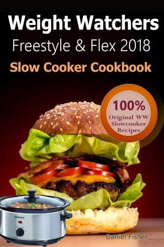 Weight Watchers Freestyle and Flex Slow Cooker Cookbook 2018: The Ultimate Weight Watchers Freestyle and Flex Cookbook, All New Mouthwatering Slow ... Smart Points To Help You Lose Weight Fast cover