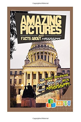 Amazing Pictures and Facts About Mississippi: The Most Amazing Fact Book for Kids About Mississippi (Kid's U)
