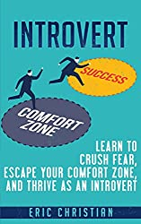 Introvert: Learn to Crush Fear, Escape your Comfort Zone and Thrive as an Introvert (Confidence, Success, Motivation, Self Esteem)