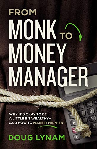 From Monk to Money Manager: A Former Monk's Financial Guide to Becoming a Little Bit Wealthy---And Why That's Okay