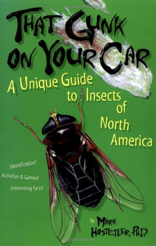 That Gunk on Your Car: A Unique Guide to the Insects of North America by Ten Speed Press