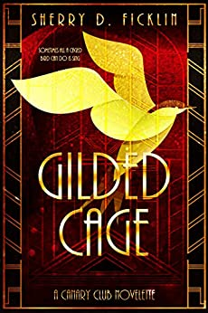 Gilded Cage (A Canary Club Story Book 1) by [Ficklin, Sherry D.]