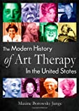 The Modern History of Art Therapy in the United States 9780398079413