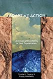 Adaptive Action: Leveraging Uncertainty in Your Organization