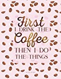 Dot Grid Notebook - First I Drink The Coffee Then I Do The Things: Pink Journal (Diary, Notebook), Quote Cover (Coffee Lovers Gifts For Office)