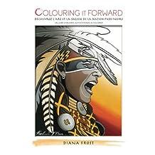 Colouring It Forward - Découvrez l'Art et la Sagesse des Pieds-Noirs: Un Livre d'œuvres Autochtones à Colorier