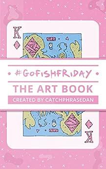 GoFishFriday: The Art Book by [CatchphraseDan]