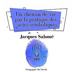 Un chemin de vie par la pratique des actes symboliques (Collection Jacques Salomé)