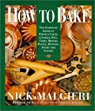 How to Bake: Complete Guide to Perfect Cakes, Cookies, Pies, Tarts, Breads, Pizzas, Muffins, Sweet and Savory by Nick Malgieri (1995-05-03)