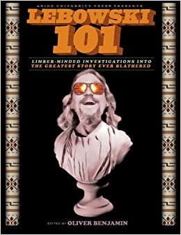 Book Lebowski 101: Limber-Minded Investigations into the Greatest Story Ever Blathered by Oliver Benjamin (2013-11-08)