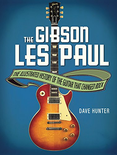 The Gibson Les Paul: The Illustrated History of the Guitar That Changed Rock (Kalamazoo World Star)
