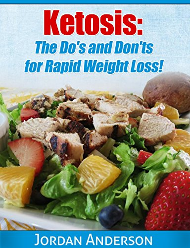 Ketogenic Diet: Ketosis: The Do's and Don'ts for Rapid Weight Loss! (Weight Loss, Fat Loss, Low ...
