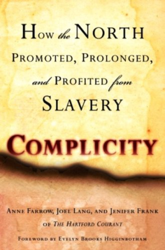 Complicity  How The North Promoted Prolonged And Profited From Slavery  English Edition