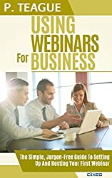 Using Webinars For Business: The Complete Guide For Beginners (2016 Edition)