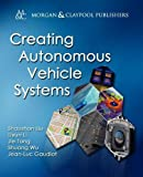 Creating Autonomous Vehicle Systems (Synthesis Lectures on Computer Science)