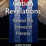 Cuban Revelations: Behind the Scenes in Havana   Marc Frank